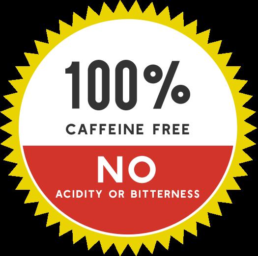 100% caffeine-free, no acidity or bitterness badge