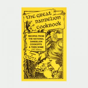 The Great Dandelion Cookbook: Recipes from the National Dandelion Cookoff book